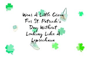 Dress festively this St. Patrick's Day without looking like a leprechaun. Here are some cute items to wear that will ensure you don't get pinched!